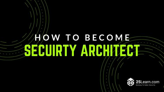 How to become secuirty architect-25learn.com