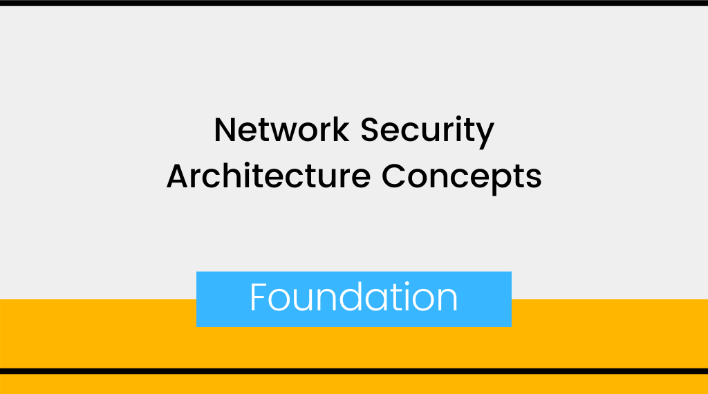 Network Security Architecture Concepts