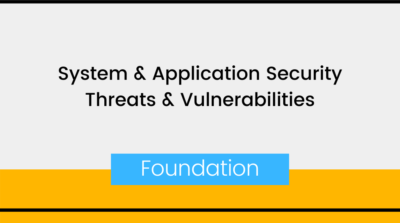 System & Application Security Threats & Vulnerabilities