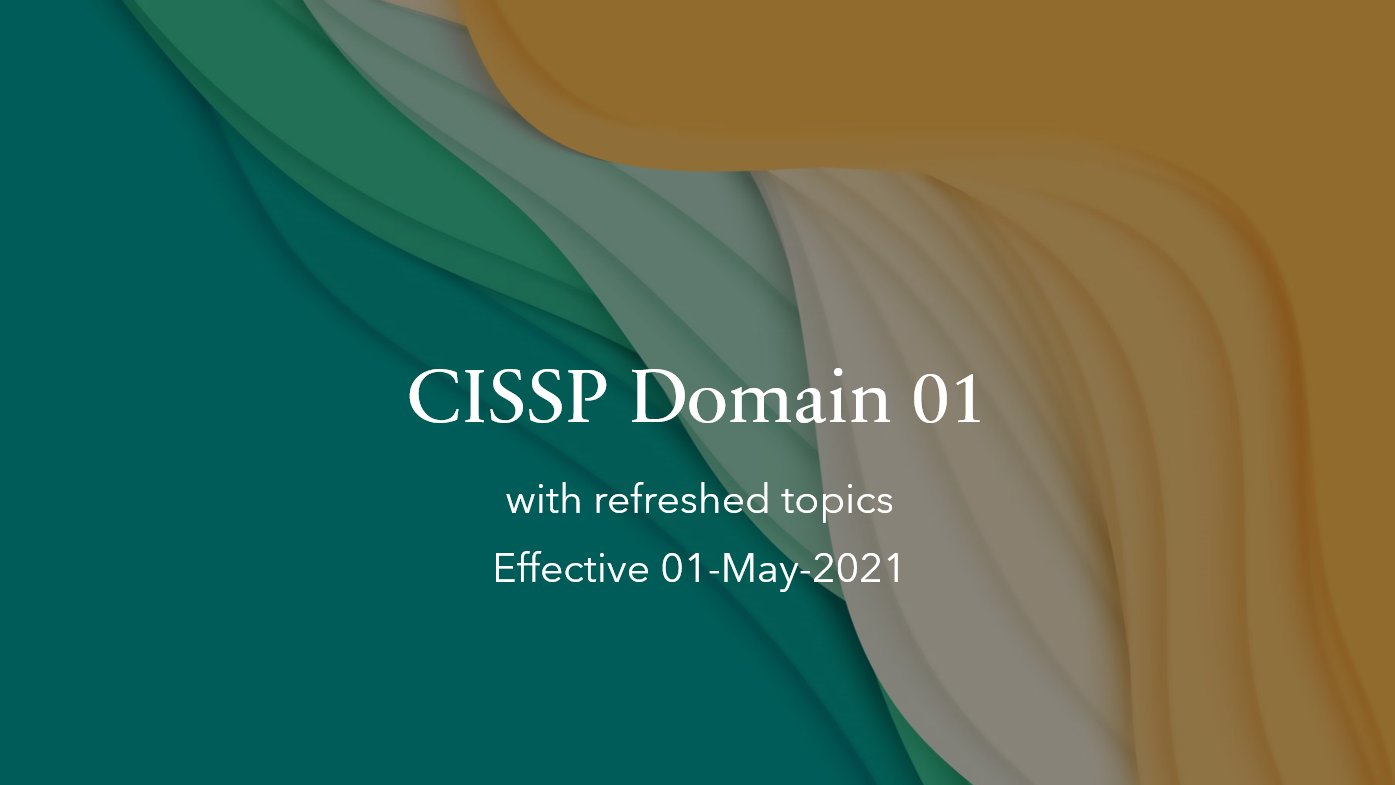 Refreshed Topic Notes of Domain 01 – CISSP
